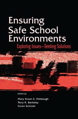 Ensuring Safe School Environments: Exploring Issues--seeking Solutions (Paperback)