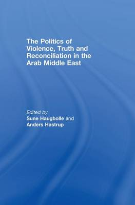 The Politics of Violence, Truth and Reconciliation in the Arab Middle East (Paperback)