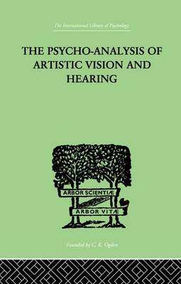 Cover The Psycho-Analysis Of Artistic Vision And Hearing: An Introduction to a Theory of Unconscious Perception