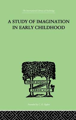 A Study of IMAGINATION IN EARLY CHILDHOOD: and its Function in Mental Development (Paperback)