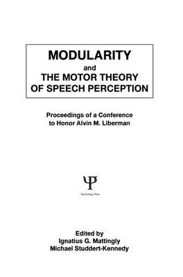 Modularity and the Motor theory of Speech Perception: Proceedings of A Conference To Honor Alvin M. Liberman (Paperback)
