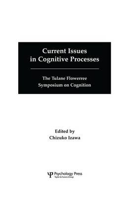 Current Issues in Cognitive Processes: The Tulane Flowerree Symposia on Cognition (Paperback)