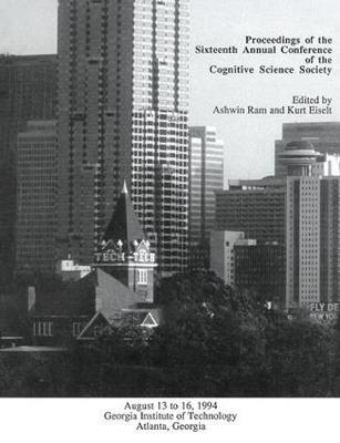 Proceedings of the Sixteenth Annual Conference of the Cognitive Science Society: Atlanta, Georgia, 1994 (Paperback)