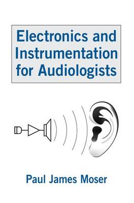 Electronics and Instrumentation for Audiologists (Paperback)