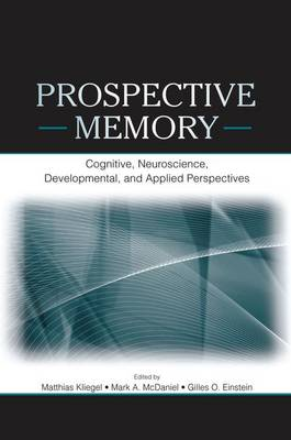 Prospective Memory: Cognitive, Neuroscience, Developmental, and Applied Perspectives (Paperback)