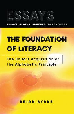 The Foundation of Literacy: The Child's Acquisition of the Alphabetic Principle - Essays in Developmental Psychology (Paperback)