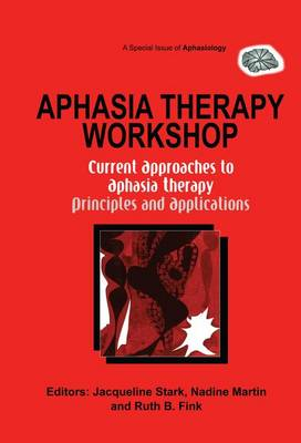 Aphasia Therapy Workshop: Current Approaches to Aphasia Therapy - Principles and Applications: A Special Issue of Aphasiology (Paperback)