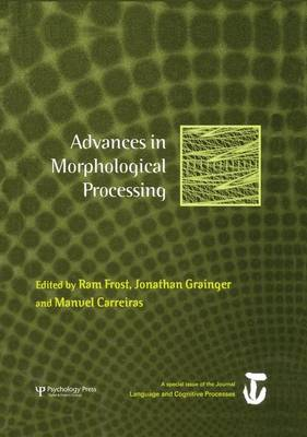 Advances in Morphological Processing: A Special Issue of Language and Cognitive Processes (Paperback)