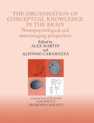 The Organisation of Conceptual Knowledge in the Brain: Neuropsychological and Neuroimaging Perspectives: A Special Issue of Cognitive Neuropsychology (Paperback)
