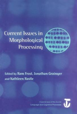 Current Issues in Morphological Processing: A Special Issue of Language And Cognitive Processes (Paperback)