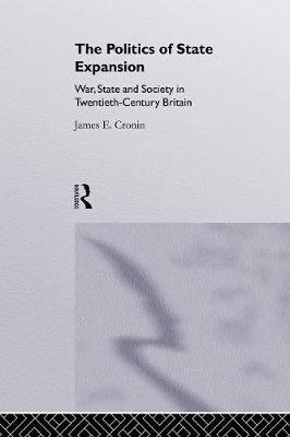 The Politics of State Expansion: War, State and Society in Twentieth Century Britain (Paperback)