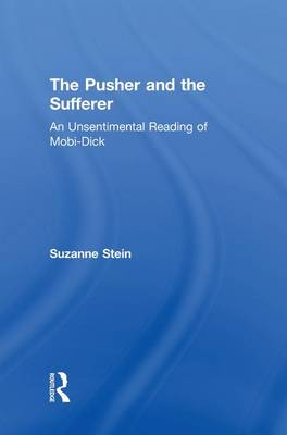 "The Pusher and the Sufferer: An Unsentimental Reading of ""Moby Dick"" - Studies in Major Literary Authors (Paperback)"
