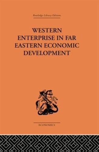 Western Enterprise in Far Eastern Economic Development (Paperback)