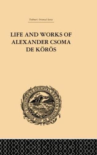 Life and Works of Alexander Csoma De Koros (Paperback)