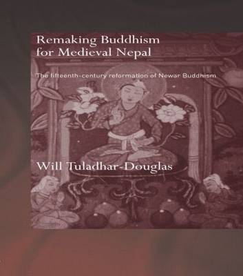 Remaking Buddhism for Medieval Nepal: The Fifteenth-Century Reformation of Newar Buddhism (Paperback)