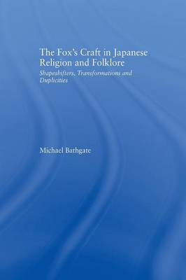 The Fox's Craft in Japanese Religion and Culture: Shapeshifters, Transformations, and Duplicities (Paperback)