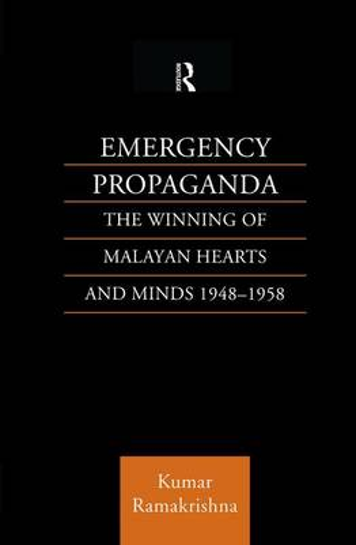 Emergency Propaganda: The Winning of Malayan Hearts and Minds 1948-1958 (Paperback)