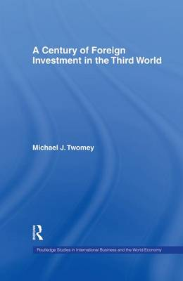 A Century of Foreign Investment in the Third World - Routledge Studies in International Business and the World Economy (Paperback)