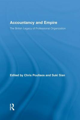 Accountancy and Empire: The British Legacy of Professional Organization - Routledge New Works in Accounting History (Paperback)
