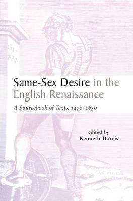Same-Sex Desire in the English Renaissance: A Sourcebook of Texts, 1470-1650 (Paperback)