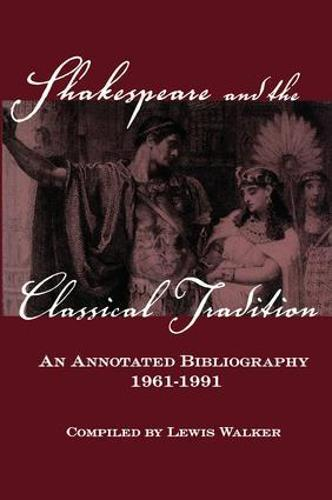 Shakespeare and the Classical Tradition: An Annotated Bibliography, 1961-1991 (Paperback)