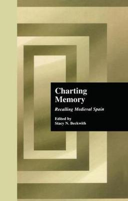 Charting Memory: Recalling Medieval Spain (Paperback)