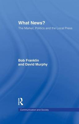 What News?: The Market, Politics and the Local Press (Paperback)