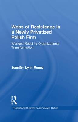 Webs of Resistence in a Newly Privatized Polish Firm: Workers React to Organizational Transformation (Paperback)