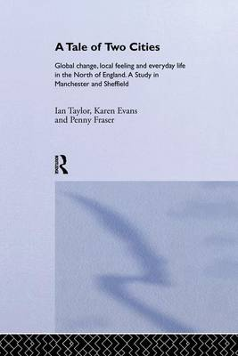 A Tale Of Two Cities: Global Change, Local Feeling and Everday Life in the North of England (Paperback)