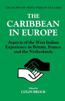 The Caribbean in Europe: Aspects of the West Indies Experience in Britain, France and the Netherland (Paperback)