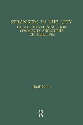 Strangers in the City: The Atlanta Chinese, Their Community and Stories of Their Lives (Paperback)