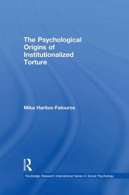 The Psychological Origins of Institutionalized Torture - Routledge Research International Series in Social Psychology (Paperback)
