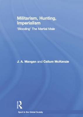 Militarism, Hunting, Imperialism: 'Blooding' The Martial Male (Paperback)