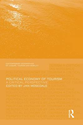 Political Economy of Tourism: A Critical Perspective - Contemporary Geographies of Leisure, Tourism and Mobility (Paperback)