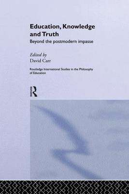 Education, Knowledge and Truth: Beyond the Postmodern Impasse - Routledge International Studies in the Philosophy of Education (Paperback)