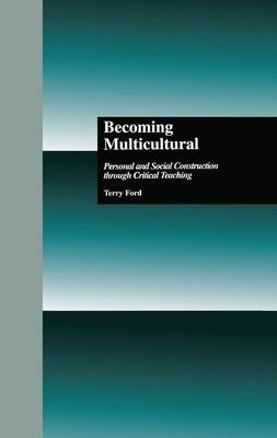 Becoming Multicultural: Personal and Social Construction Through Critical Teaching - Critical Education Practice (Paperback)