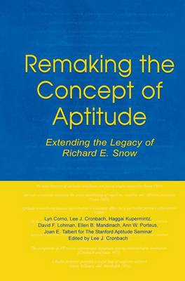 Remaking the Concept of Aptitude: Extending the Legacy of Richard E. Snow (Paperback)