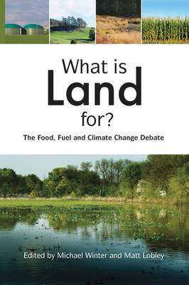 What is Land For?: The Food, Fuel and Climate Change Debate (Paperback)