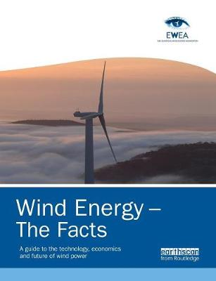 Wind Energy - The Facts: A Guide to the Technology, Economics and Future of Wind Power (Paperback)