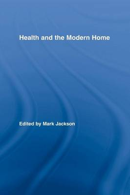 Health and the Modern Home - Routledge Studies in the Social History of Medicine (Paperback)