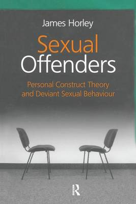 Sexual Offenders: Personal Construct Theory and Deviant Sexual Behaviour (Paperback)