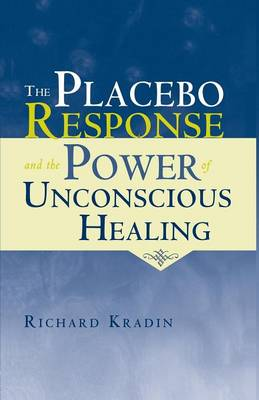 The Placebo Response and the Power of Unconscious Healing (Paperback)