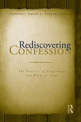 Rediscovering Confession: The Practice of Forgiveness and Where it Leads (Paperback)