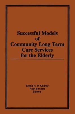 Successful Models of Community Long Term Care Services for the Elderly (Paperback)