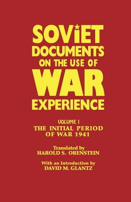 Soviet Documents on the Use of War Experience: Volume One: The Initial Period of War 1941 (Paperback)