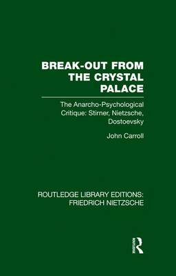 Break-Out from the Crystal Palace: The Anarcho-Psychological Critique: Stirner, Nietzsche, Dostoevsky (Paperback)