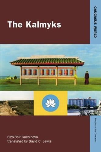 The Kalmyks - Caucasus World: Peoples of the Caucasus (Paperback)