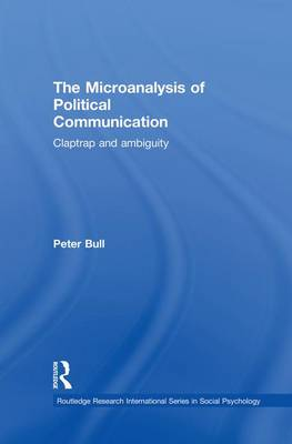 The Microanalysis of Political Communication: Claptrap and Ambiguity - Routledge Research International Series in Social Psychology (Paperback)