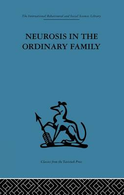 Neurosis in the Ordinary Family: A psychiatric survey (Paperback)