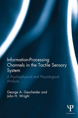 Information-Processing Channels in the Tactile Sensory System: A Psychophysical and Physiological Analysis (Paperback)